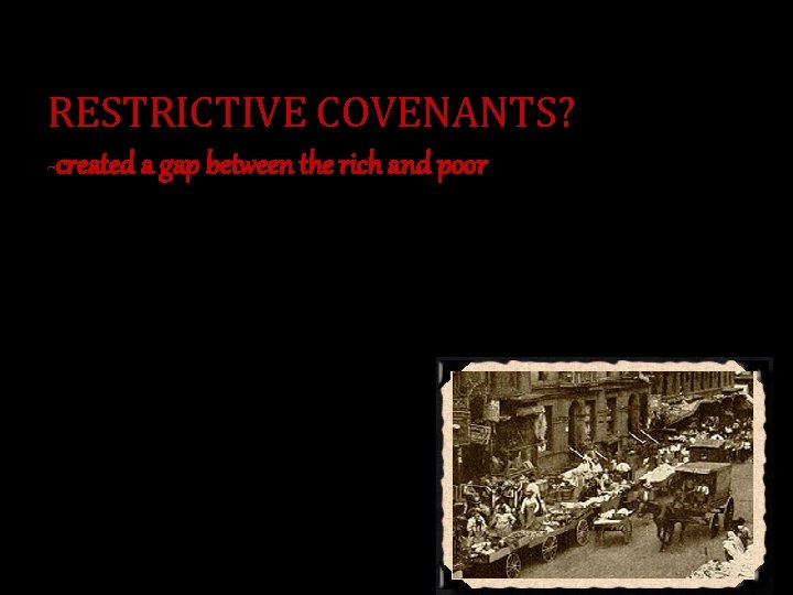 RESTRICTIVE COVENANTS? -created a gap between the rich and poor