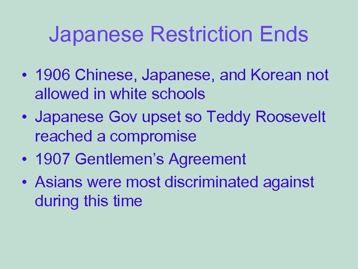 Japanese Restriction Ends • 1906 Chinese, Japanese, and Korean not allowed in white schools