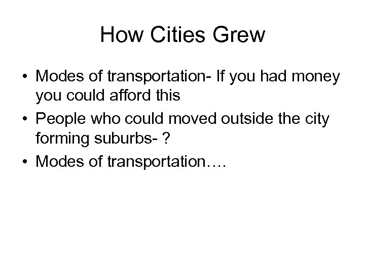 How Cities Grew • Modes of transportation- If you had money you could afford
