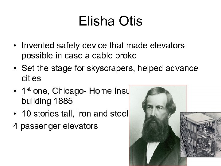 Elisha Otis • Invented safety device that made elevators possible in case a cable