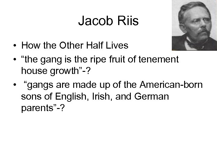"""Jacob Riis • How the Other Half Lives • """"the gang is the ripe"""