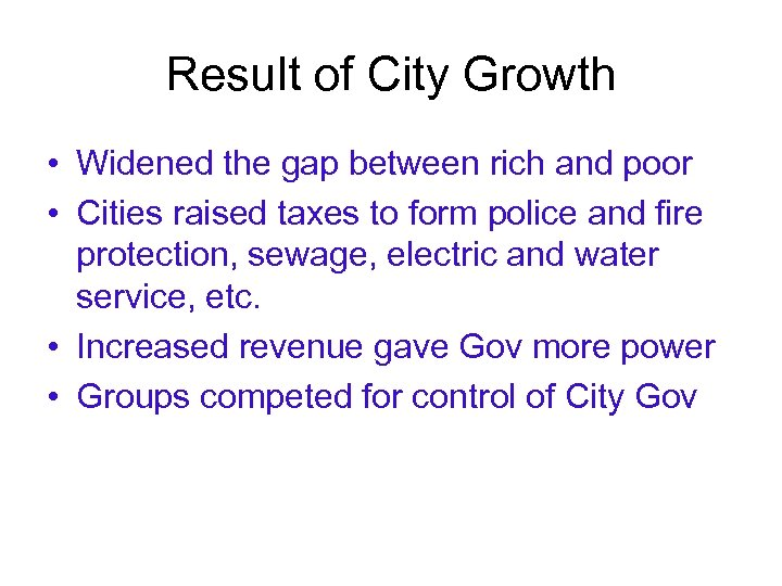 Result of City Growth • Widened the gap between rich and poor • Cities
