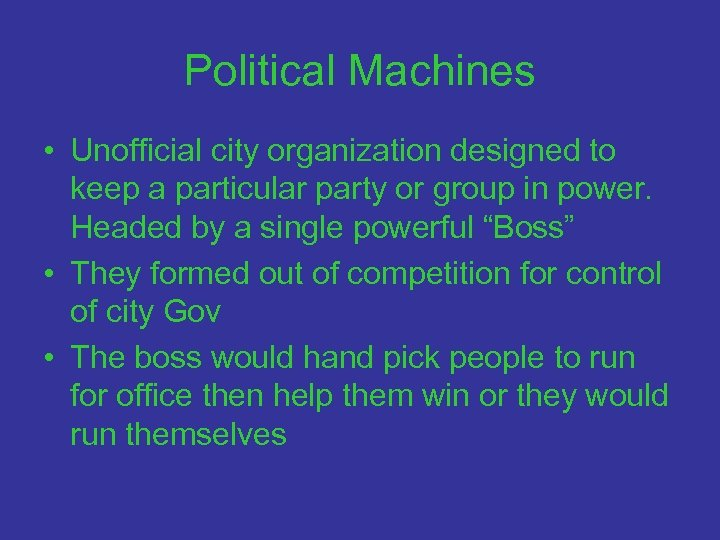 Political Machines • Unofficial city organization designed to keep a particular party or group