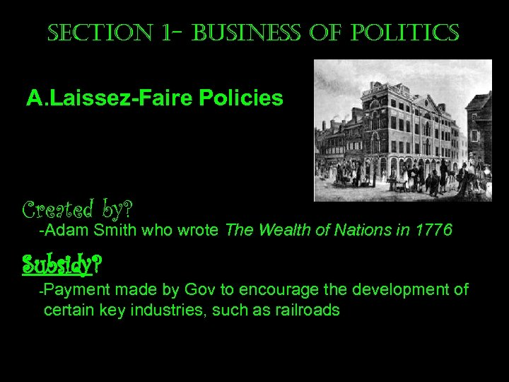 section 1 - business of Politics A. Laissez-Faire Policies Created by? -Adam Smith who