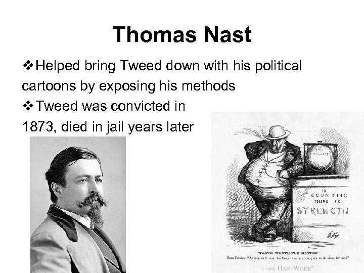 Thomas Nast v Helped bring Tweed down with his political cartoons by exposing his