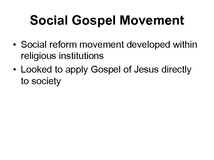 Social Gospel Movement • Social reform movement developed within religious institutions • Looked to