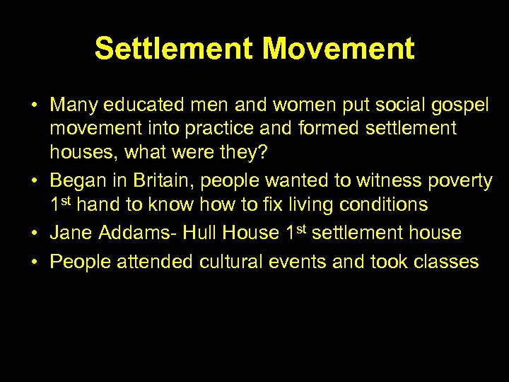 Settlement Movement • Many educated men and women put social gospel movement into practice