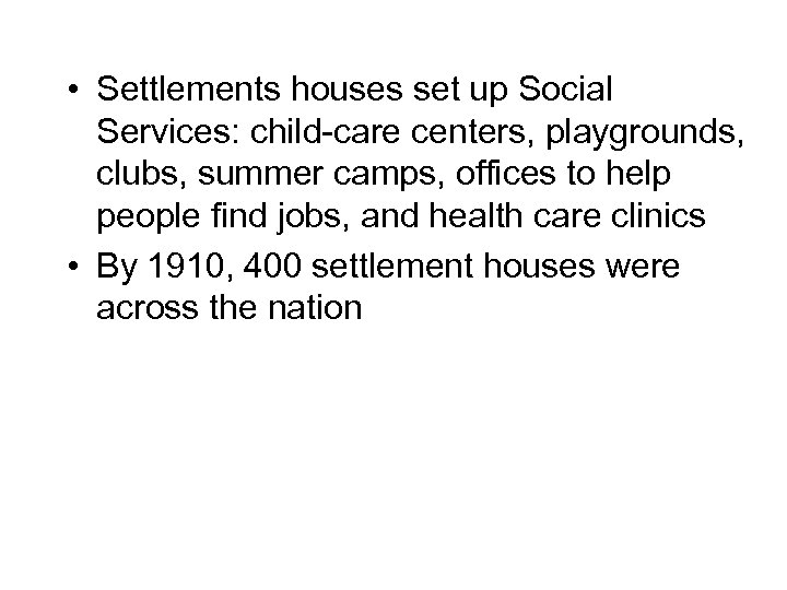 • Settlements houses set up Social Services: child-care centers, playgrounds, clubs, summer camps,
