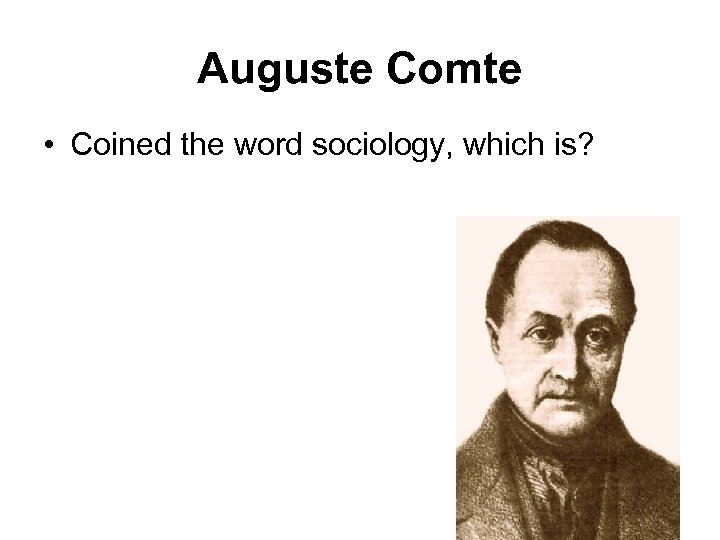 Auguste Comte • Coined the word sociology, which is?