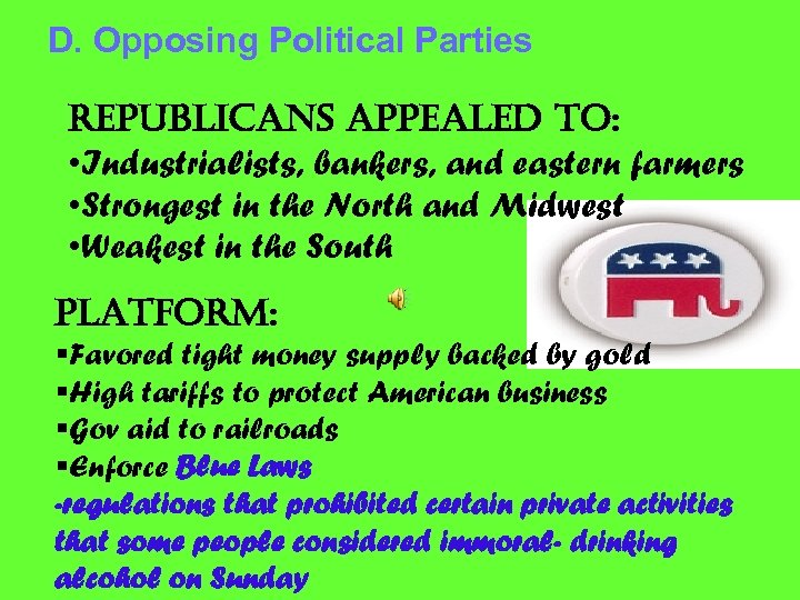 D. Opposing Political Parties republicans appealed to: • Industrialists, bankers, and eastern farmers •
