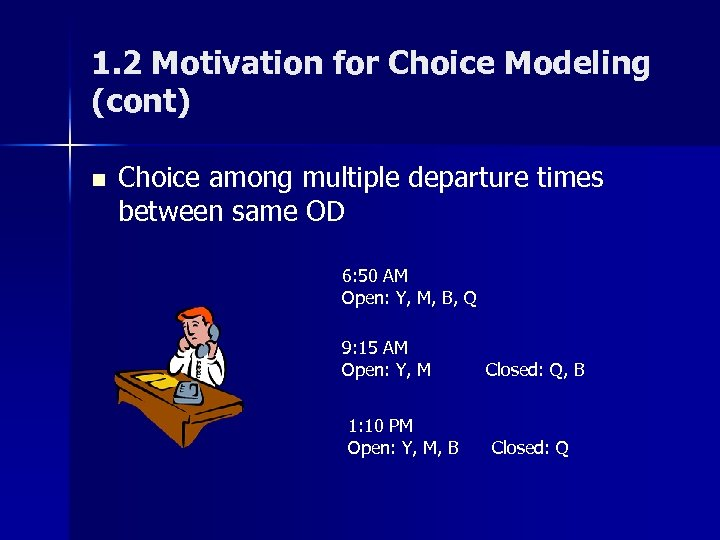 1. 2 Motivation for Choice Modeling (cont) n Choice among multiple departure times between