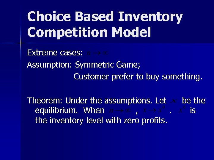Choice Based Inventory Competition Model Extreme cases: Assumption: Symmetric Game; Customer prefer to buy