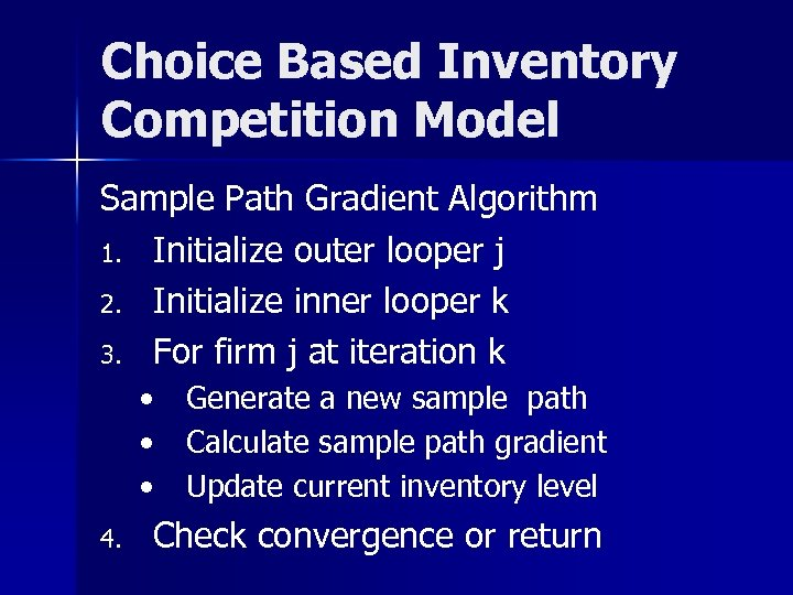 Choice Based Inventory Competition Model Sample Path Gradient Algorithm 1. Initialize outer looper j
