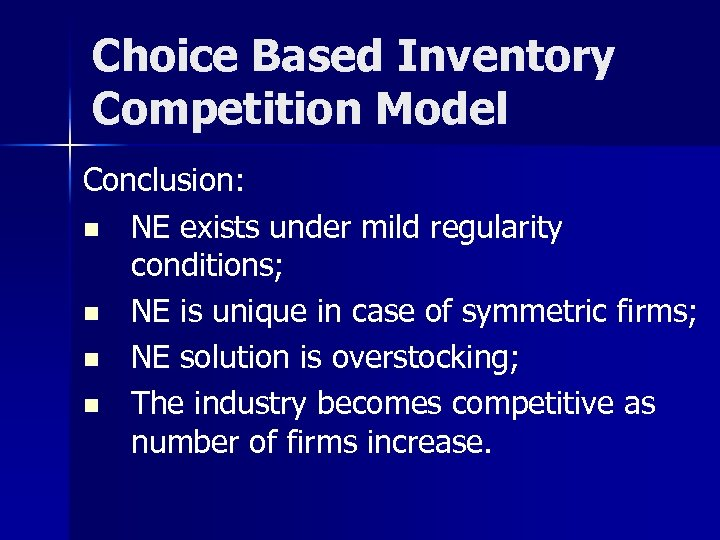 Choice Based Inventory Competition Model Conclusion: n NE exists under mild regularity conditions; n