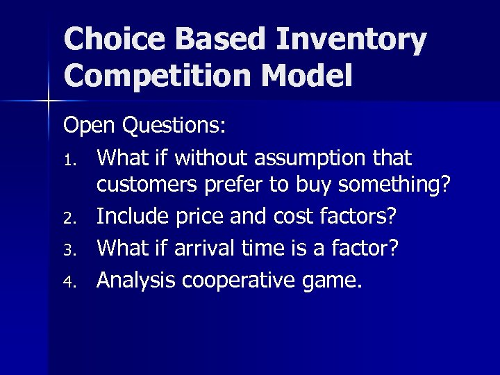 Choice Based Inventory Competition Model Open Questions: 1. What if without assumption that customers