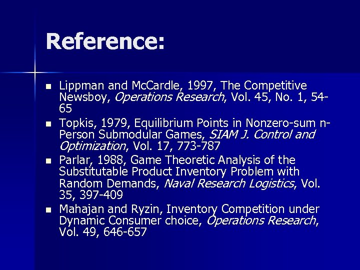 Reference: n n Lippman and Mc. Cardle, 1997, The Competitive Newsboy, Operations Research, Vol.