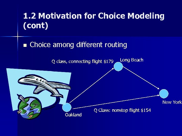 1. 2 Motivation for Choice Modeling (cont) n Choice among different routing Q class,