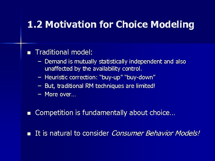 1. 2 Motivation for Choice Modeling n Traditional model: – Demand is mutually statistically
