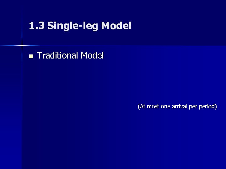 1. 3 Single-leg Model n Traditional Model (At most one arrival period)