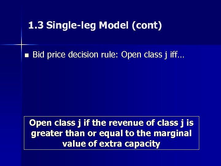 1. 3 Single-leg Model (cont) n Bid price decision rule: Open class j iff…