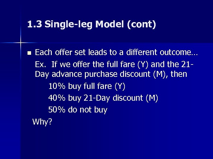 1. 3 Single-leg Model (cont) n Each offer set leads to a different outcome…