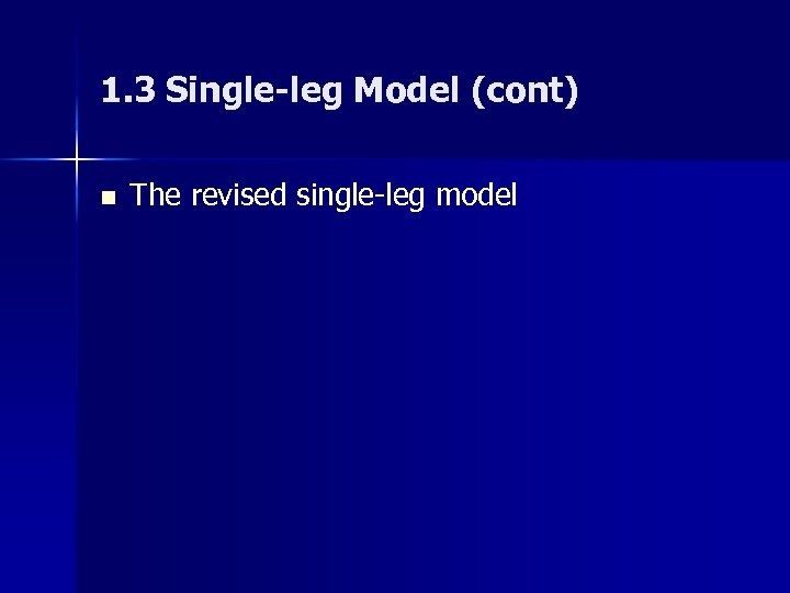 1. 3 Single-leg Model (cont) n The revised single-leg model