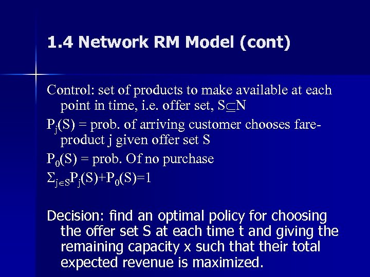 1. 4 Network RM Model (cont) Control: set of products to make available at