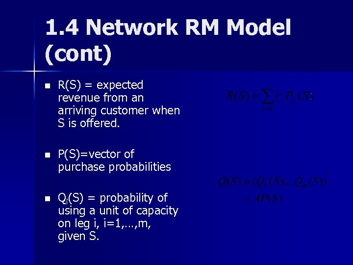 1. 4 Network RM Model (cont) n R(S) = expected revenue from an arriving