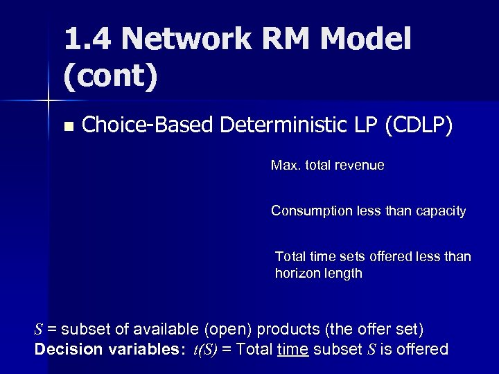 1. 4 Network RM Model (cont) n Choice-Based Deterministic LP (CDLP) Max. total revenue