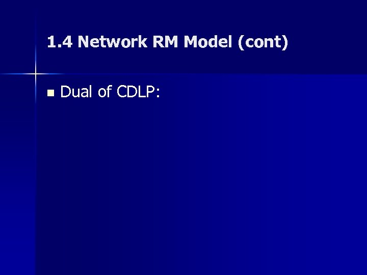 1. 4 Network RM Model (cont) n Dual of CDLP: