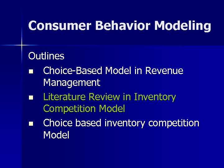 Consumer Behavior Modeling Outlines n Choice-Based Model in Revenue Management n Literature Review in