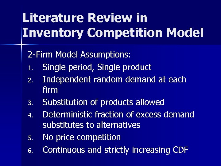 Literature Review in Inventory Competition Model 2 -Firm Model Assumptions: 1. Single period, Single