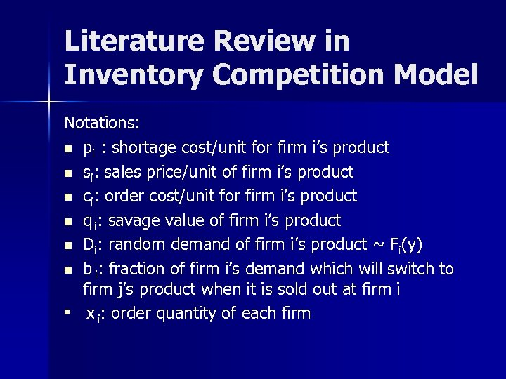 Literature Review in Inventory Competition Model Notations: n pi : shortage cost/unit for firm