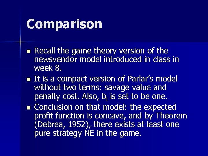 Comparison n Recall the game theory version of the newsvendor model introduced in class