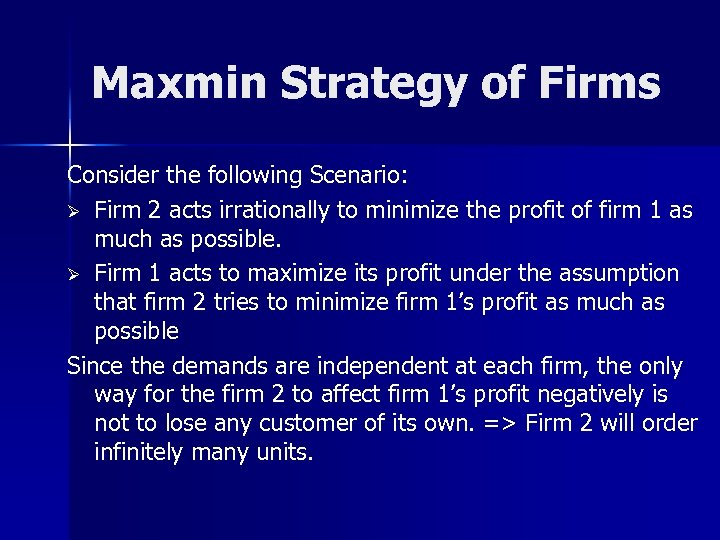 Maxmin Strategy of Firms Consider the following Scenario: Ø Firm 2 acts irrationally to
