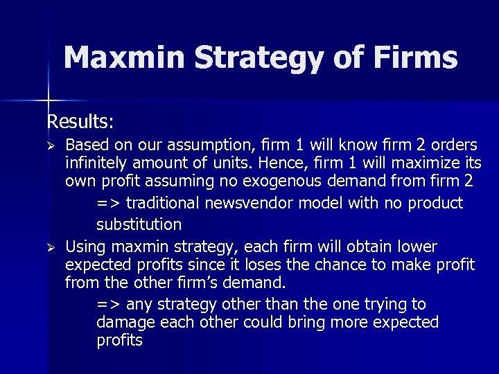 Maxmin Strategy of Firms Results: Ø Ø Based on our assumption, firm 1 will
