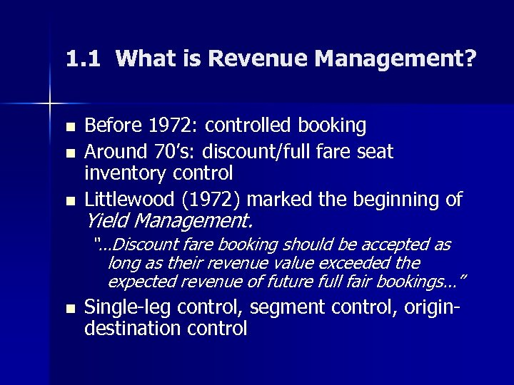 1. 1 What is Revenue Management? n n n Before 1972: controlled booking Around