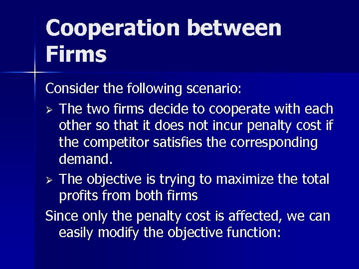 Cooperation between Firms Consider the following scenario: Ø The two firms decide to cooperate