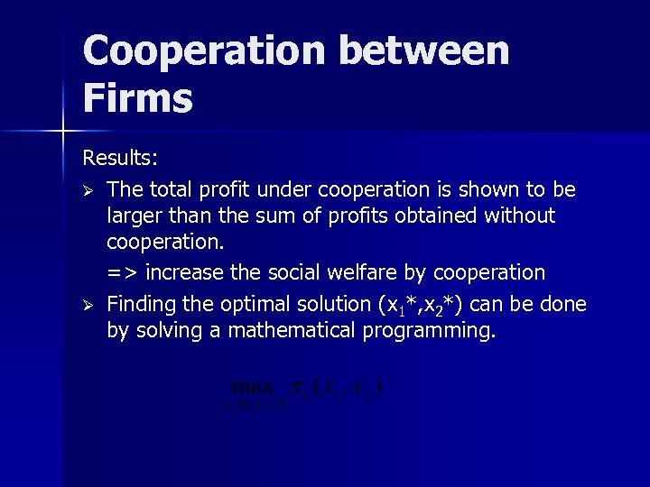 Cooperation between Firms Results: Ø The total profit under cooperation is shown to be