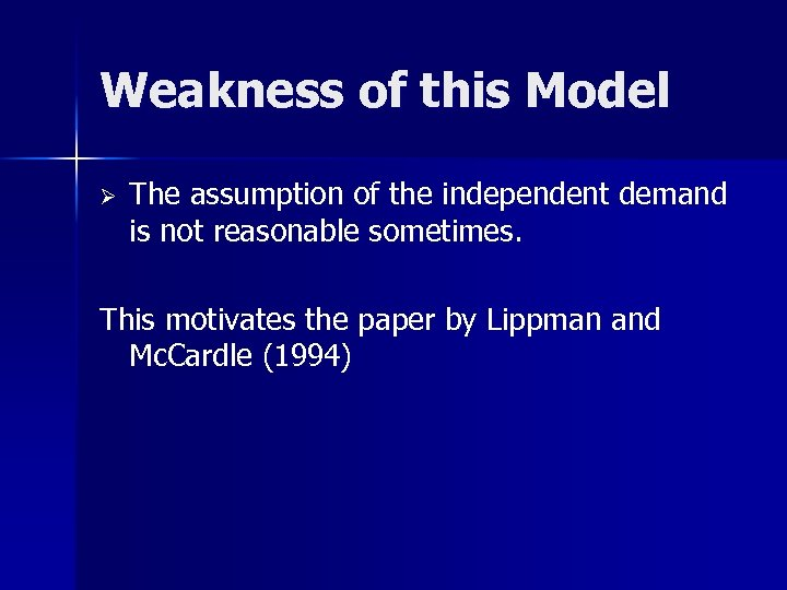 Weakness of this Model Ø The assumption of the independent demand is not reasonable