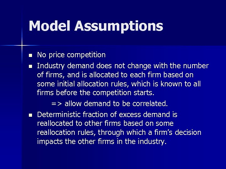 Model Assumptions n n n No price competition Industry demand does not change with