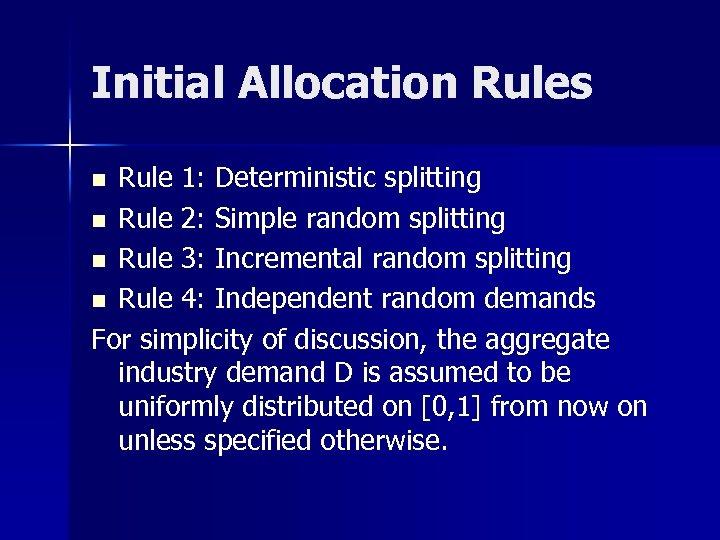 Initial Allocation Rules Rule 1: Deterministic splitting n Rule 2: Simple random splitting n