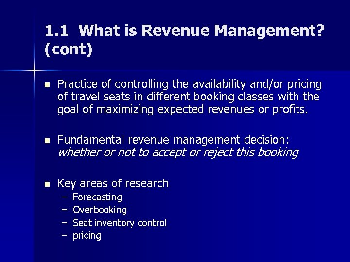 1. 1 What is Revenue Management? (cont) n Practice of controlling the availability and/or