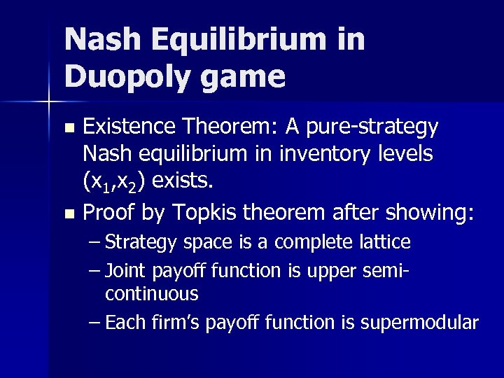 Nash Equilibrium in Duopoly game Existence Theorem: A pure-strategy Nash equilibrium in inventory levels