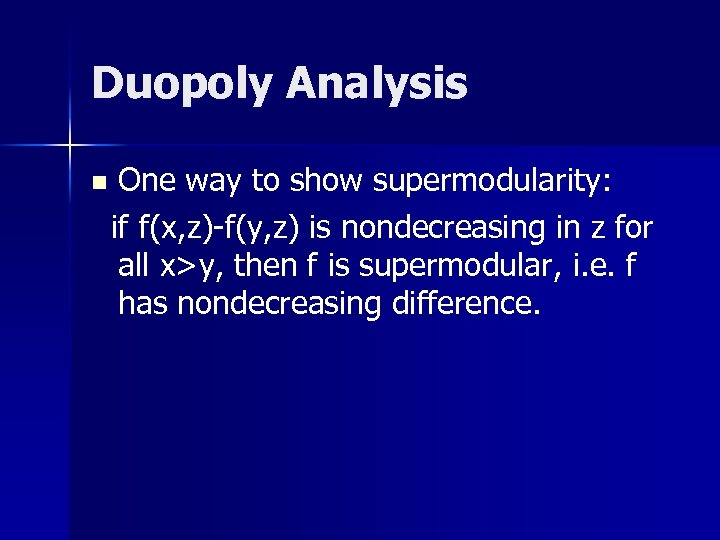 Duopoly Analysis n One way to show supermodularity: if f(x, z)-f(y, z) is nondecreasing