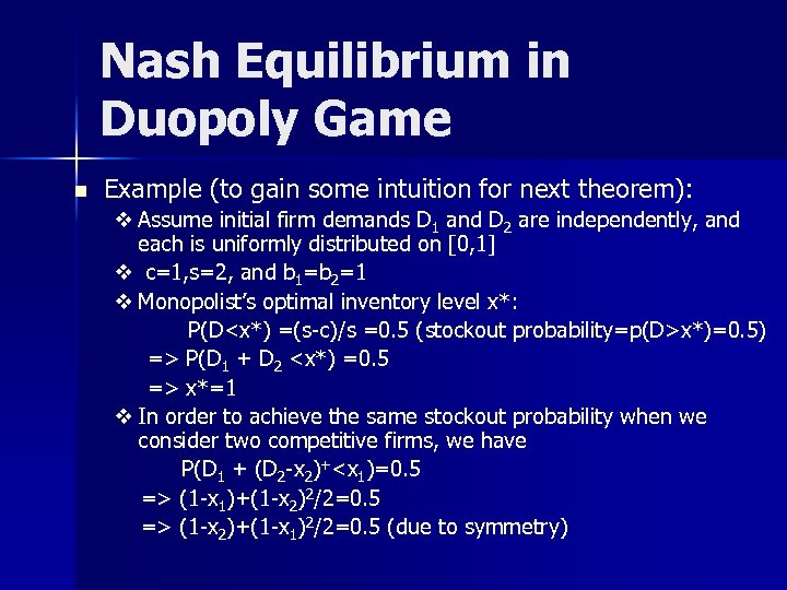 Nash Equilibrium in Duopoly Game n Example (to gain some intuition for next theorem):