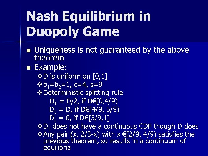 Nash Equilibrium in Duopoly Game n n Uniqueness is not guaranteed by the above