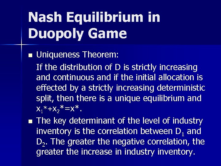 Nash Equilibrium in Duopoly Game n n Uniqueness Theorem: If the distribution of D
