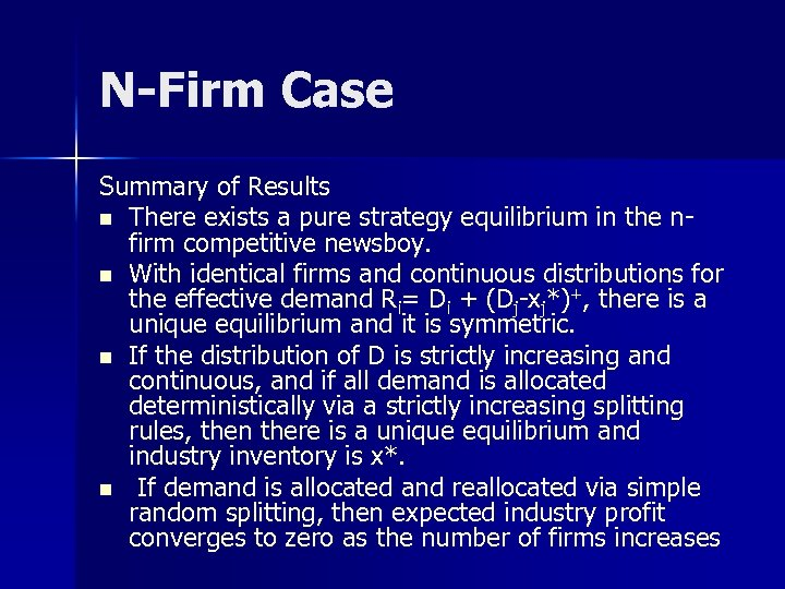 N-Firm Case Summary of Results n There exists a pure strategy equilibrium in the