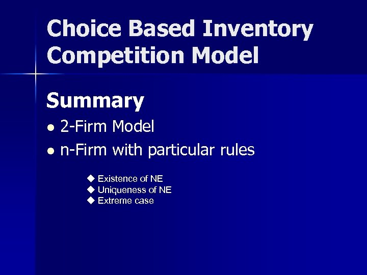 Choice Based Inventory Competition Model Summary 2 -Firm Model l n-Firm with particular rules